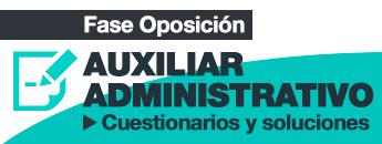 Fase Oposición. Auxiliares Administrativos. Cuestionarios y soluciones