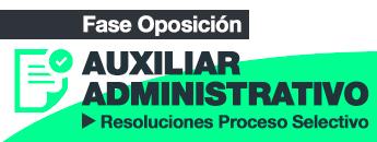 Fase Oposición. Auxiliar Administrativo. Resoluciones Proceso Selectivo