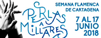 Perlas a Millares. Semana Flamenca de Cartagena. Del 7 al 17 de junio de 2018