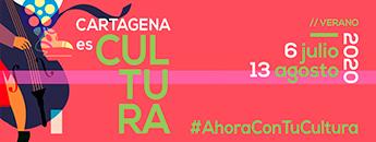 Cartagena es Cultura. Julio - Agosto 2020