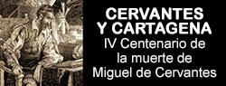 CERVANTES Y CARTAGENA IV Centenario de la muerte de Miguel de Cervantes