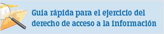 Guía rápida para el ejercicio del derecho de acceso a la información. Documento PDF - 574,30 KB. Se abre en ventana nueva
